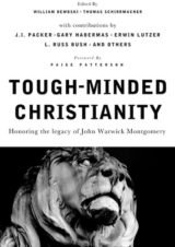 Cover Tough-Minded Christianity – Honoring the Legacy of John Warwick Montgomery